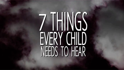 7 things every child needs to hear 426x240